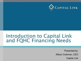 Introduction to Capital Link and FQHC Financing Needs