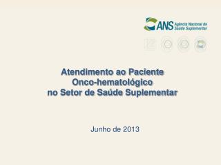 Atendimento ao Paciente  Onco-hematológico  no Setor de Saúde Suplementar