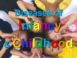 Diseases of  I n f a n c y &  C h i l d h o o d