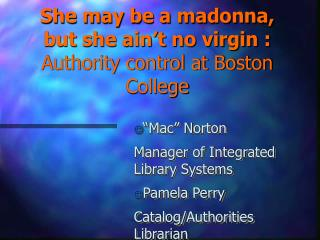 She may be a madonna, but she ain't no virgin : Authority control at Boston College