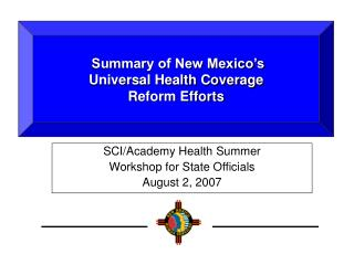 Summary of New Mexico's  Universal Health Coverage  Reform Efforts