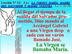 Lecci n N  12:   1 -:   LA  VIRGEN  MAR A,  MADRE DEL  SALVADOR  Y  MADRE  NUESTRA.   Lc. 1, 26-38.