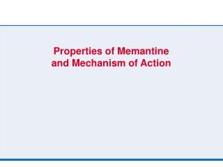 Properties of Memantine and Mechanism of Action