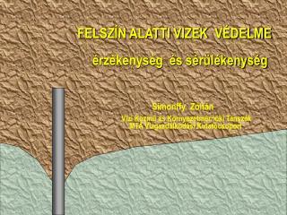 FELSZÍN ALATTI VIZEK   VÉDELME  érzékenység  és sérülékenység Simonffy  Zoltán