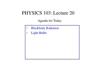 PHYSICS 103: Lecture 20