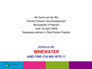 Google  on : Minewater and  find  216.000 hits !!!