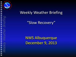 """Weekly Weather Briefing """"Slow Recovery"""" NWS Albuquerque December 9, 2013"""