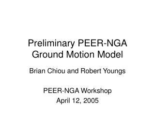 Preliminary PEER-NGA Ground Motion Model
