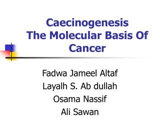 Caecinogenesis  The Molecular Basis Of Cancer