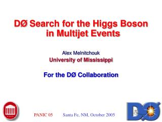 DØ Search for the Higgs Boson             in Multijet Events Alex Melnitchouk