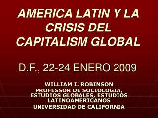 AMERICA LATIN Y LA CRISIS DEL CAPITALISM GLOBAL D.F., 22-24 ENERO 2009