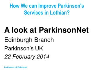 How We can Improve Parkinson's Services in Lothian?