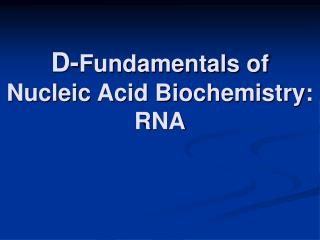 D- Fundamentals of Nucleic Acid Biochemistry: RNA
