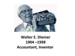 Walter E. Diemer  1904 –1998 Accountant, Inventor