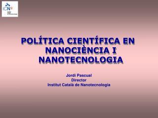 POLÍTICA CIENTÍFICA EN NANOCIÈNCIA I NANOTECNOLOGIA