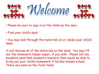 Please be sure to sign in on the table by the door.  Find your child's seat.