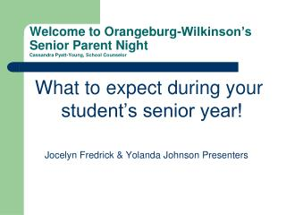 Welcome to Orangeburg-Wilkinson's Senior Parent Night Cassandra Pyatt-Young, School Counselor