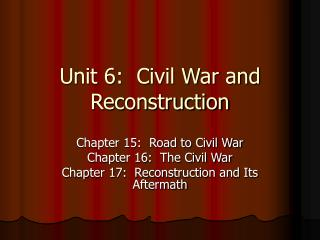 Unit 6:  Civil War and Reconstruction
