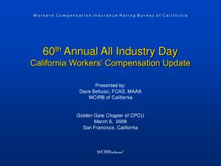 60 th  Annual All Industry Day California Workers� Compensation Update