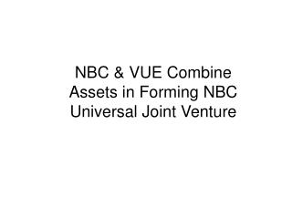 NBC & VUE Combine Assets in Forming NBC Universal Joint Venture