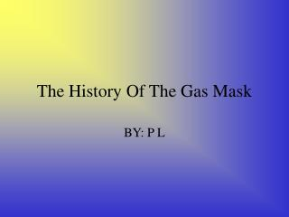 The History Of The Gas Mask