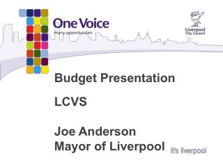 Budget Presentation LCVS Joe Anderson  Mayor of Liverpool