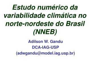 Estudo num�rico da variabilidade clim�tica no norte-nordeste do Brasil (NNEB)