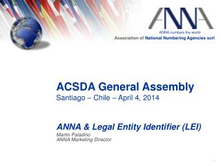 ACSDA General Assembly Santiago – Chile – April 4, 2014 ANNA & Legal Entity Identifier (LEI)