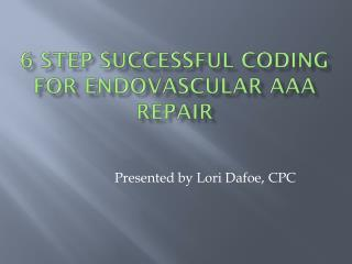 6 Step Successful Coding for Endovascular AAA Repair