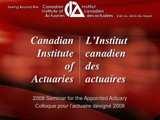 2008 Seminar for the Appointed Actuary Colloque pour l�actuaire d�sign� 2008
