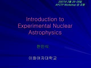 Introduction to  Experimental Nuclear Astrophysics