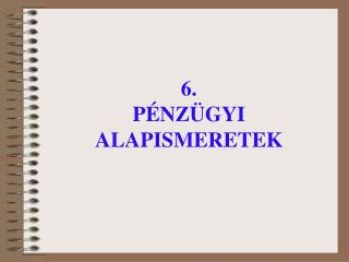 6. PÉNZÜGYI ALAPISMERETEK