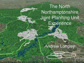 The North Northamptonshire Joint Planning Unit Experience Andrew Longley