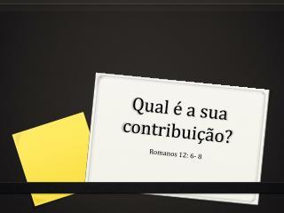 Qual é  a  sua contribuição ?