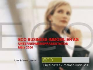 ECO BUSINESS-IMMOBILIEN AG UNTERNEHMENSPRÄSENTATION März 2006