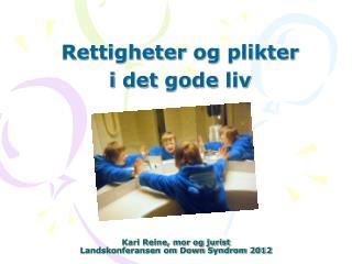 Kari Reine, mor og jurist Landskonferansen om Down Syndrom 2012