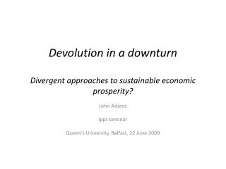 Devolution in a downturn Divergent approaches to sustainable economic prosperity?
