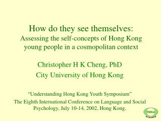 "Christopher H K Cheng, PhD City University of Hong Kong ""Understanding Hong Kong Youth Symposium"""