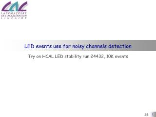 LED events use for noisy channels detection