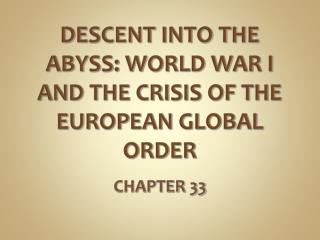 DESCENT INTO THE ABYSS: WORLD WAR I AND THE CRISIS OF THE EUROPEAN GLOBAL ORDER