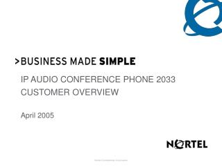 IP AUDIO CONFERENCE PHONE 2033  CUSTOMER OVERVIEW April 2005