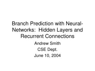 Branch Prediction with Neural-Networks:  Hidden Layers and Recurrent Connections