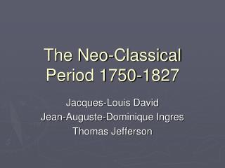 The Neo-Classical Period 1750-1827