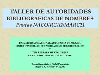 TALLER DE AUTORIDADES BIBLIOGRÁFICAS DE NOMBRES : Pautas NACO/RCA2/MARC21