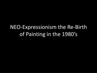 NEO-Expressionism the Re-Birth of Painting in the 1980�s