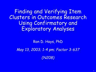 Ron D. Hays, PhD May 13, 2003; 1-4 pm; Factor 3-637  (N208)