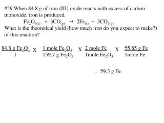 #29 When 84.8 g of iron (III) oxide reacts with excess of carbon monoxide, iron is produced.