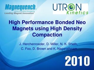 High Performance Bonded Neo Magnets using High Density Compaction