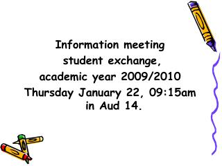 Information meeting  student exchange,  academic year 2009/2010