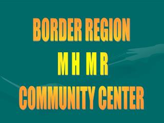 BORDER REGION  M H  M R COMMUNITY CENTER
